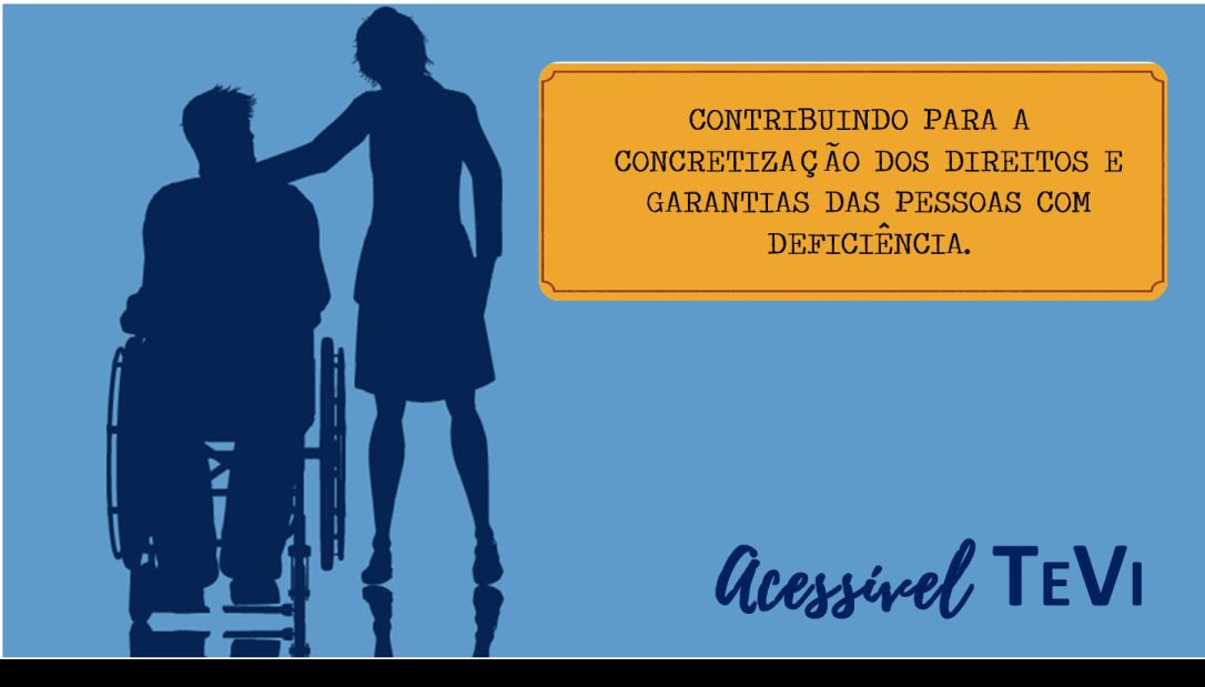 Contribuindo para a concretização dos direitos e garantias das pessoas com deficiência.